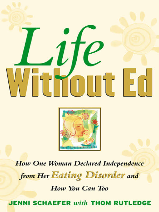 Life Without Ed- How One Woman Declared Independence from Her Eating Disorder and How You Can Too